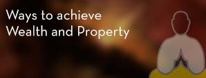 Ways to achieve Wealth and Property