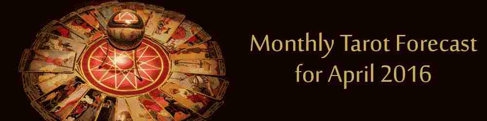 Monthly Tarot Forecast for April, 2016 by Mita Bhan