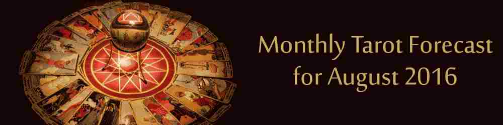 Monthly Tarot Forecast for August, 2016 by Mita Bhan