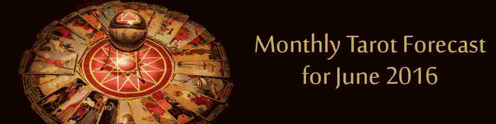 Monthly Tarot Forecast for June, 2016 by Mita Bhan