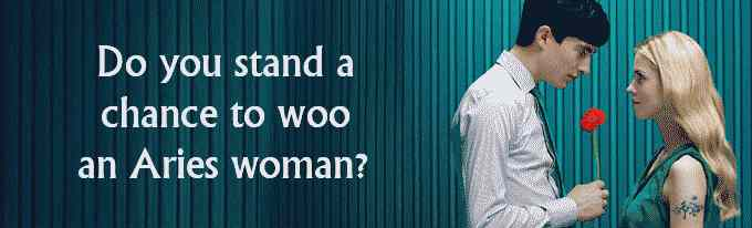 Do you stand a chance to woo an Aries woman?