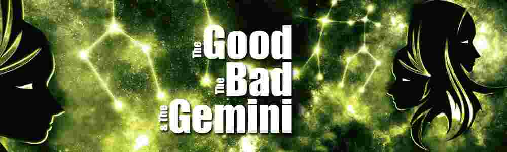 The Good, The Bad and The Gemini