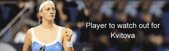 Player to watch out for: Kvitova