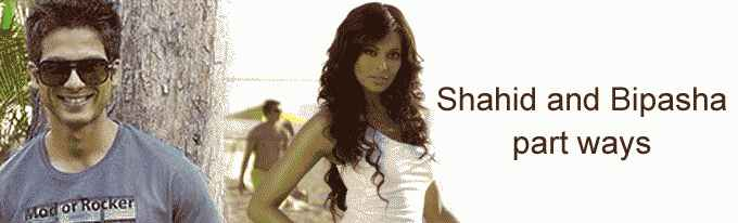 Shahid and Bipasha part ways