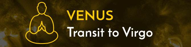 The Venus Transit From Leo to Virgo On 09th October And Its Impact On Your Destiny