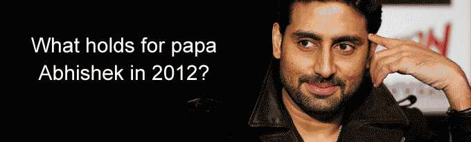 What holds for papa Abhishek in 2012