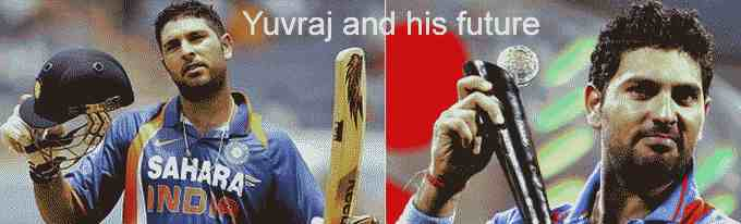 Yuvraj and his future